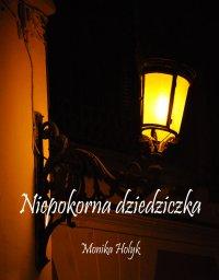 Niepokorna dziedziczka - Monika Hołyk