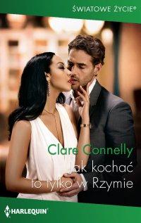 Jak kochać to tylko w Rzymie - Clare Connelly