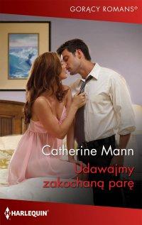 Udawajmy zakochaną parę - Catherine Mann