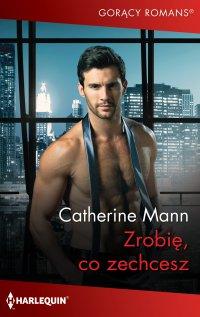 Zrobię, co zechcesz - Catherine Mann