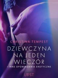 Dziewczyna na jeden wieczór i inne opowiadania erotyczne - Christina Tempest