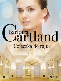 Ucieczka do raju - Ponadczasowe historie miłosne Barbary Cartland - Barbara Cartland