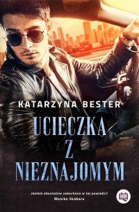 Ucieczka z nieznajomym - Katarzyna Bester