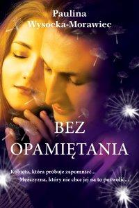 Bez opamiętania - Paulina Wysocka-Morawiec