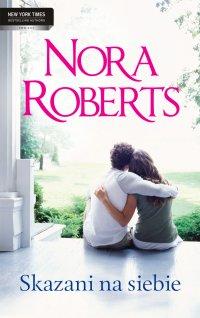 Skazani na siebie - Nora Roberts