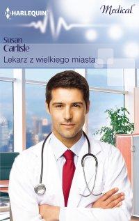 Lekarz z wielkiego miasta - Susan Carlisle