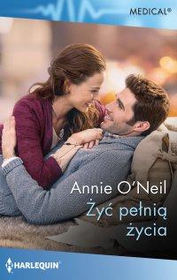 Żyć pełnią życia - Annie O'Neil