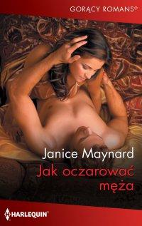 Jak oczarować męża - Janice Maynard