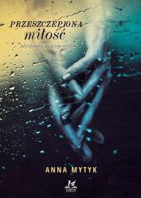 Przeszczepiona miłość - Anna Mytyk