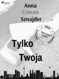 Tylko twoja - Anna Crevan Sznajder