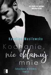 Kochanie, nie okłamuj mnie - Karolina Wasilewska