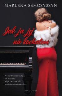 Jak ja jej nie kochałem - Marlena Semczyszyn