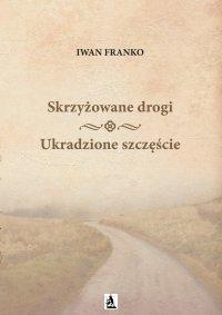 Skrzyżowane Drogi. Ukradzione szczęście - Iwan Franko