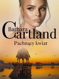Pachnący kwiat - Ponadczasowe historie miłosne Barbary Cartland - Barbara Cartland, Krzysztof Dębnicki
