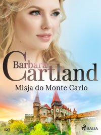 Misja do Monte Carlo - Ponadczasowe historie miłosne Barbary Cartland - Barbara Cartland