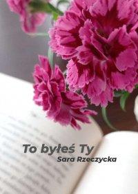 TobyłeśTy - Sara Rzeczycka