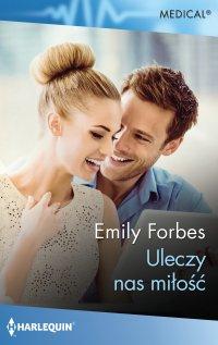 Uleczy nas miłość - Emily Forbes