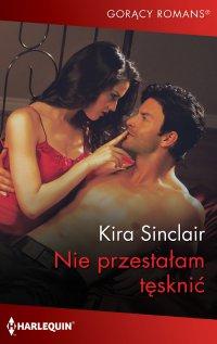 Nie przestałam tęsknić - Kira Sinclair