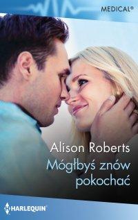 Mógłbyś znów pokochać - Alison Roberts