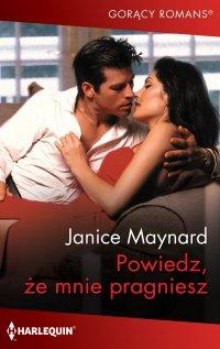 Powiedz, że mnie pragniesz - Janice Maynard