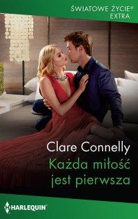 Każda miłość jest pierwsza - Clare Connelly