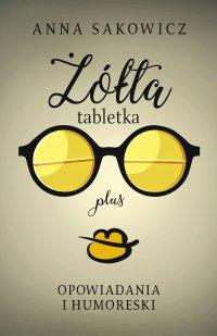 Żółta tabletka plus - Anna Sakowicz