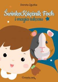 ŚwinkoKsiężnik Foch i magia sukcesu - Dorota Zgutka