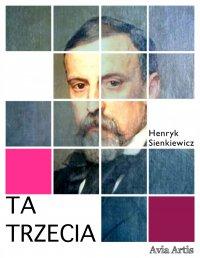 Ta trzecia - Henryk Sienkiewicz