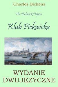 Klub Pickwicka. Wydanie dwujęzyczne - Charles Dickens