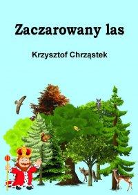 Zaczarowanylas - Krzysztof Chrząstek
