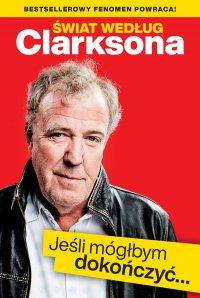 Świat według Clarksona. Jeśli mógłbym dokończyć… - Jeremy Clarkson