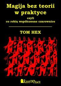 Magija bez teorii w praktyce - Tom Hex