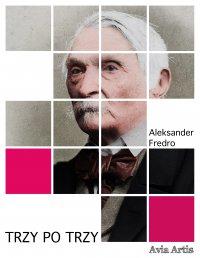 Trzy po trzy - Aleksander Fredro