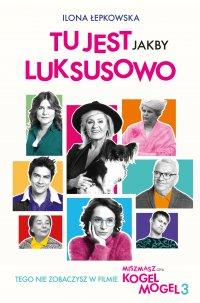 Tu jest jakby luksusowo - Ilona Łepkowska
