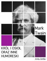 Król i osioł oraz inne humoreski - Mark Twain, Anonim