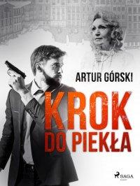 Krok do piekła - Artur Górski