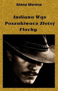 Indiana Wąs Poszukiwacz Złotej Flachy - Atena Morena
