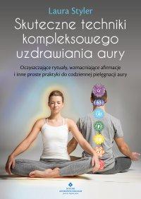 Skuteczne techniki kompleksowego uzdrawiania aury - Laura Styler