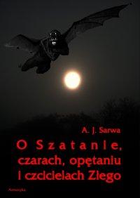 O Szatanie, czarach, opętaniu i czcicielach Złego - Andrzej Sarwa
