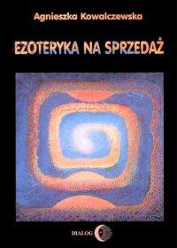Ezoteryka na sprzedaż - Agnieszka Kowalczewska