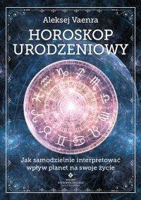 Horoskop urodzeniowy. Jak samodzielnie interpretować wpływ planet na swoje życie - Aleksej Vaenra