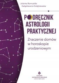Podręcznik astrologii praktycznej. Znaczenie domów w horoskopie urodzeniowym - Jolanta Romualda Gałązkiewicz-Gołębiewska