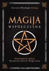 Magija współczesna. Dwanaście lekcji wysokiej sztuki magicznej - Donald Michael Kraig