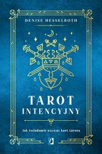 Tarot intencyjny. Jak świadomie używać kart tarota - Denisse Hesselroth