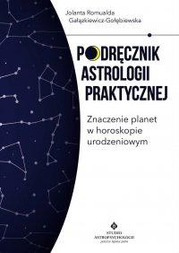 Podręcznik astrologii praktycznej. Znaczenie planet w horoskopie urodzeniowym - Jolanta Romualda Gałązkiewicz-Gołębiewska, Jolanta Romualda Gałązkiewicz-Gołębiewska