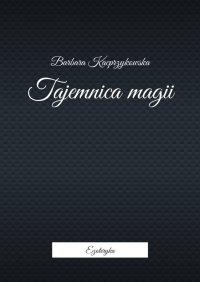 Tajemnica magii - Barbara Kacprzykowska