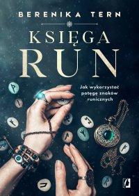 Księga run. Jak wykorzystać potęgę znaków runicznych - Berenika Tern