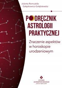 Podręcznik astrologii praktycznej. Znaczenie aspektów w horoskopie urodzeniowym - Jolanta Romualda Gałązkiewicz-Gołębiewska