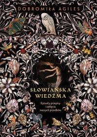 Słowiańska wiedźma. Rytuały, przepisy i zaklęcia naszych przodków - Dobromiła Agiles