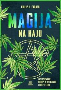 Magija na haju. Zastosowanie konopi w rytuałach i mistycyzmie - Philip H. Farber